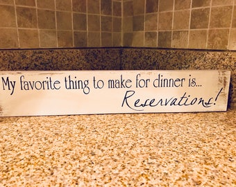 My Favorite Thing to Make for Dinner is Reservations 3.50 x  18 Kitchen Sign/Handmade/Hand painted/Rustic Sign/Reclaimed Wood/Home Décor