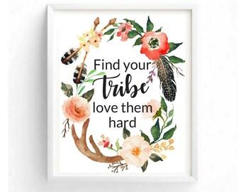 Find Your Tribe Love Them Hard Beautiful Boho Printable Digital Wall Art Motivational Inspirational Bedroom Living Room Office Dorm Decor