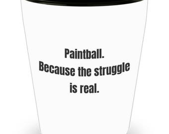 Funny Shot Glass for Paintball Lovers - Paintball Because The Struggle Is Real