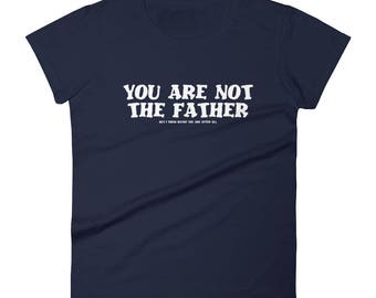 You Are Not the Father or maybe you are afterall funny pregnancy parent Tshirt Women's short sleeve t-shirt