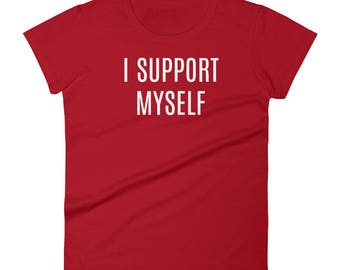 I support myself Tshirt Women's short sleeve t-shirt