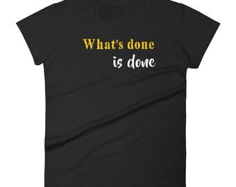 What's done is done Tshirt Women's short sleeve t-shirt