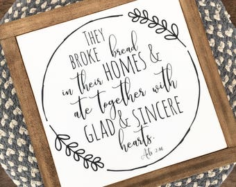 "10""X10"" They Broke Bread In Their Homes And Ate With Glad and Sincere Hearts Wood Framed Sign"