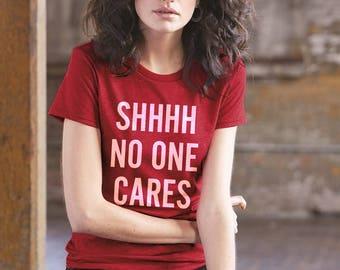 SHHHHH No One Cares T-shirt, Friends Gift, Gym Top, Fitness T-shirt, Brunch Tshirt, Workout T-shirt, Funny Saying Shirt, Party T-shirt