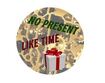No Present Like Time! Two inch pinback Button or magnet