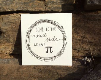 Come to the nerd side we have PI- quote | 5 x 5 hand lettered original piece