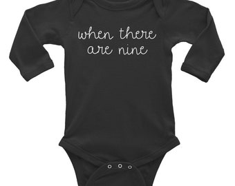 When There Are Nine Infant Long Sleeve Onesie