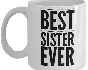 Sister Gift - Funny Sister Mug - Birthday Valentine Appreciation - Best Ever - Coffee Tea Cup 11oz 15oz