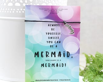 This is our 'Always be yourself unless you can be a Mermaid' Wishing bracelet  Charm and the colour of the string can vary*