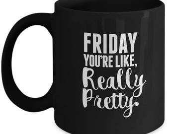 Friday You're Like Really Pretty - Cute High Quality Ceramic 11 oz or 15 oz Mug - Work From Home Business Office TGIF Fri-Yay Co-Worker Gift