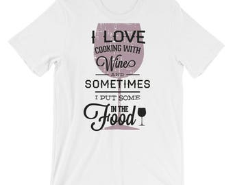 I Love Cooking With Wine - Short-Sleeve Unisex T-Shirt