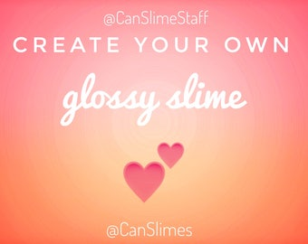 Create your own 4 oz glossy slime!