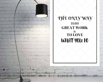 Printable Work, Motivitional and Inspirational Quote, The only way to do great work is to love what you do.