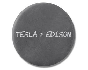 "Tesla > Edison 1.25"" or 2.25"" Pinback Pin Button Badge Funny Geeky Nerd Geek Gifts Geekery Thomas Edison Nikola Tesla Science Scientist"