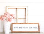 Measure Twice Cut Once Farmhouse Style Rustic Wood Sign, Handmade, Inspirational Quote, Shabby Chic