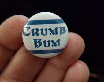 Crumb Bum 1 Inch Button