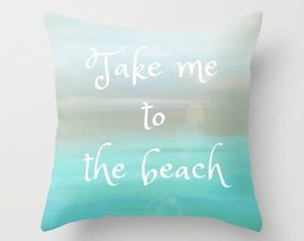 Take Me To The Beach, Throw Pillow, Square Pillow, Beach Pillow, Bed Decor, Cottage Home, Aqua Pillow, Living Room Decor, Ocean Decor