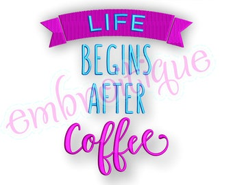 Life Begins After Coffee  -Instant Download Machine Embroidery Design
