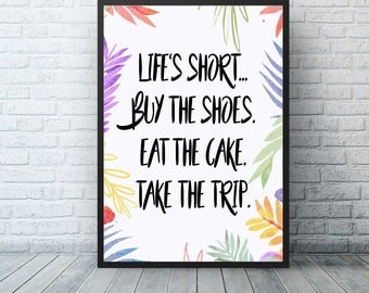 Life Is Short Buy The Shoes Eat The Cake Take The Trip Typography Quote Poster, Wall Home Decor Print, Cute Shoe Fashion Quote Art Print