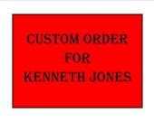 CUSTOM ORDER Reserved For Kenneth Jones