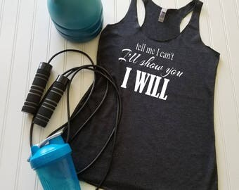 Motivational tank top, Running, Ladies tank top, Gym tank, Fitness, Workout Tank Top, Tell Me I Can't I'll Show You I Will, FREE Shipping!!