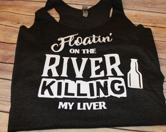 Floatin' on the River Killing my Liver Tank, Killing my Liver tank, Floating on the River Tank River Tee, Funny Drinking Tank, Summer Tank