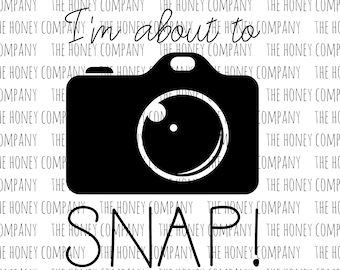 I'm About To Snap! PNG SVG DXF Camera Photographer Photography Instant Download Silhouette Cricut Cut Files Vector File