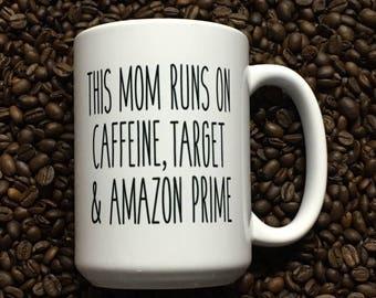 Coffee Mug Funny This Mom runs on Caffeine, Target & Amazon Prime Mug