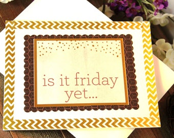 Handmade All Occasion Card,Is It Friday Yet?, Brown Gold Pink, Unique, One of a Kind, Free US Shipping