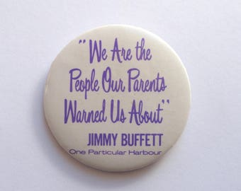 Vintage Jimmy Buffett Pin Pinback We Are The People Our Parents Warned Us About One Particular Harbour