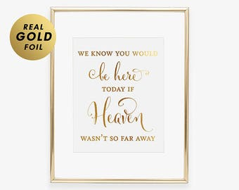 WEDDING MEMORIAL SIGN Foil Art Print Remembrance We Know You Would Be Here Today if Heaven Wasn't So Far Away Wedding Remembrance Sign D30