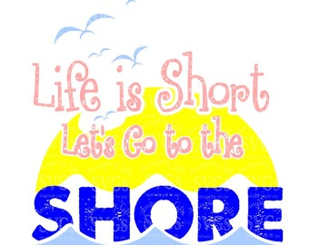 SVG - Life is Short Lets go to the Shore - Beach svg - Summer svg - Shore svg - New Jersey shore - carolina shore