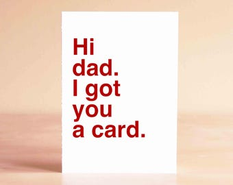 Funny Father's Day Card - Dad Birthday Card - Birthday Card for Dad - Hi dad. I got you a card.