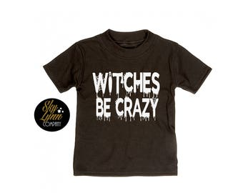 Glow in the Dark Halloween Witches Be Crazy Black White Printed Shirt or Bodysuit
