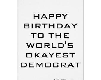 Happy Birthday To The World's Okayest Democrat, Funny Birthday Card, Birthday, Political Humor, Mom Card, Dad Card, Friend Birthday Card