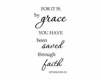 Ephesians 2:8 For it is by grace you have been saved through faith, wall decal, lettering, quote, bible verse, wall sticker, EPH2V8-0006