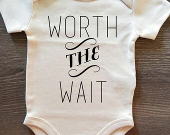ORIGINAL Worth The Wait Baby, Boy, Girl, Unisex, Infant, Newborn, Organic, Fair Trade, Bodysuit, Outfit, One Piece, Clothes, Layette, Tee