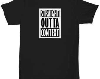 Straight Outta Context Funny Shirt Gift for Writers Parody Grammar Joke Gag Sarcastic Shirts