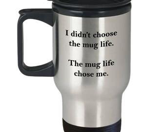 Didn't Choose the Mug Life Chose Me Funny Travel Mug Gift Joke Gag Coffee Cup