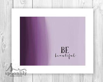 Be Beautiful Quote Print,Wall Decor Poster art, wall decor, Inspirational Quote, Be beautiful, Digital watercolor - Art Print