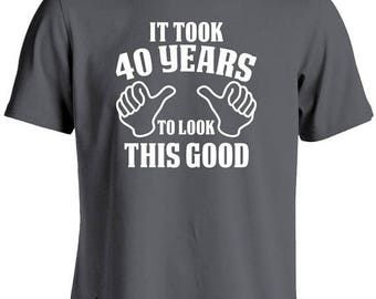 40th Birthday Gift for Man-It Took 40 Years To Look This Good