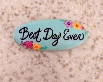 Best Day Ever with floral accents, hand painted rock