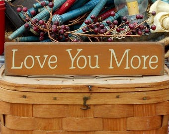 Love You More painted primitive rustic wood sign