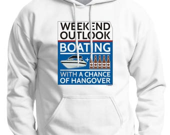 Funny Gift Weekend Outlook Boating With a Chance of Hangover Premium Hoodie Sweatshirt F170 - PP-928
