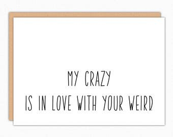 Funny Valentine Card. My Crazy Is In Love With Your Weird Card. Love Cards. Anniversary Card. For Him. For Her. Boyfriend Card 044