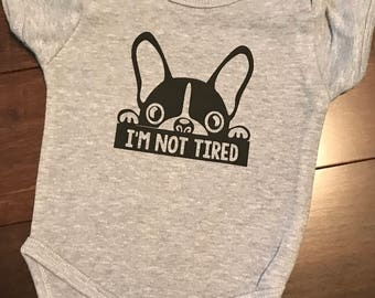 I'm Not Tired Boston Terrier French Bulldog Onesie - Baby Boy or Girl Bodysuit - Many Colors - Customized