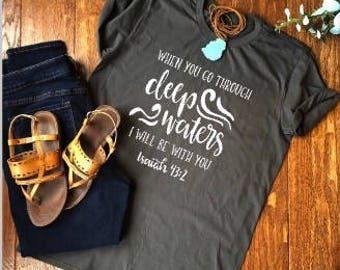 When You Go Through Deep Waters, Faith Based Apparel shirt, Isaiah 43:2 shirt