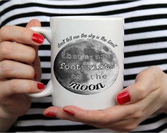 Don't Tell Me The Sky is The Limit, There Are Footprints On the Moon-- Coffee Mug- Inspirational Gift- Moon Coffee Cup- Motivational