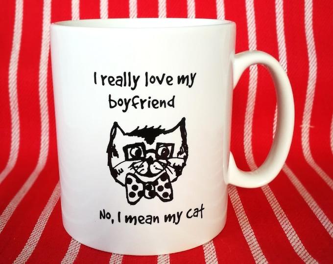 Funny Cat Mug - I really love my boyfriend/cat