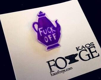 F*** Off Tea Pot Pin